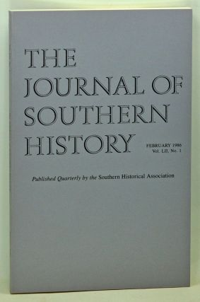 The Journal of Southern History, Volume 52, Number 1 (February 1986). John B. Boles, Paul C. Nagel, Daniel B. Thorp, Michael S. Mayer, Richard N. Current.