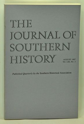 The Journal of Southern History, Volume 53, Number 3 (August 1987). John B. Boles, Alan Gallay,...