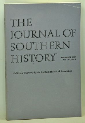 The Journal of Southern History, Volume 53, Number 4 (November 1987). John B. Boles, Bayly E. Marks, Donald L. Winters, Daniel E. Sutherland, Robert P. Ingalls.
