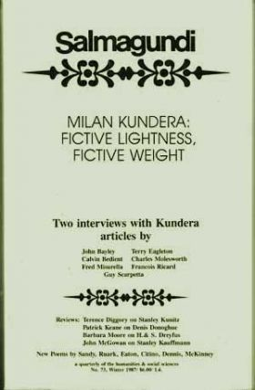 Salmagundi: A Quarterly of the Humanities & Social Sciences, Winter 1987 (Number 3); Milan Kundera: Fictive Lightness, Fictive Weight. Robert Boyers, Jordan Elgrably, Terry Eagleton, Fred Misurella, Ricard Francois, Charles Molesworth, John Bayley, Calvin Bedient, Guy Scarpetta, Milan Kundera, Others.