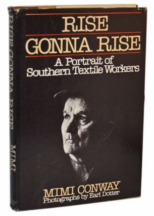 Rise Gonna Rise: A Portrait of Southern Textile Workers. Mimi Conway