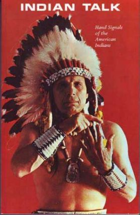 Indian Talk: Hand Signals of the North American Indians. Iron Eyes Cody