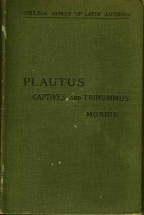 The Captives and Trinummus of Plautus; College Series of Latin Authors. Plautus, E. P. Morris