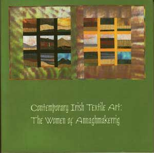 Contemporary Irish Textile Art: The Women of Annaghmakerrig. Karen L. Labat, Nancy J. Nelson