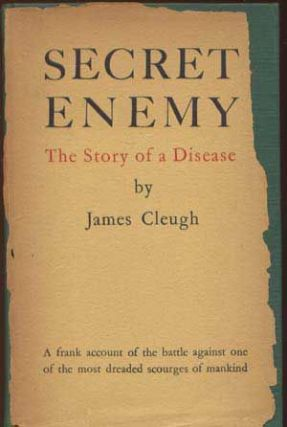 Secret Enemy: The Story of a Disease. James Cleugh.