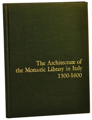 The Architecture of the Monastic Library in Italy 1300-1600. James F. O'Gorman.