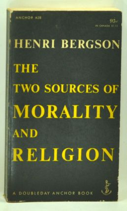 The Two Sources of Morality and Religion. Henri Bergson, R. Ashley Audra, Cloudesley Brereton, trans