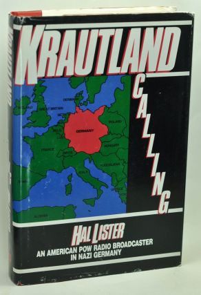 Krautland Calling: An American POW Radio Broadcaster in Nazi Germany. Hal Lister