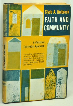 Faith and Community: A Christian Existential Approach. Clyde A. Holbrook