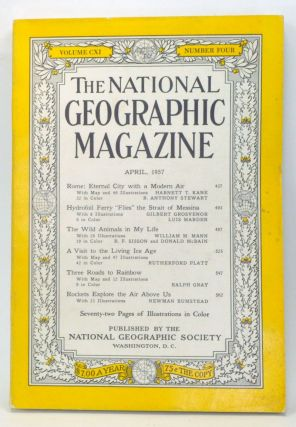 The National Geographic Magazine, Volume CXI, Number Four (April, 1957). Melville Bell Grosvenor,...