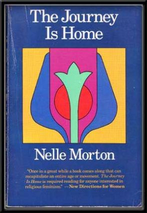 The Journey Is Home. Nelle Morton.