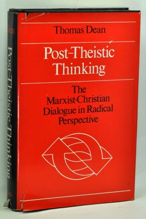 Post-Theistic Thinking: The Marxist-Christian Dialogue in Radical Perspective. Thomas Dean.