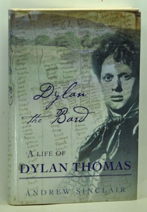 Dylan the Bard: A Life of Dylan Thomas. Andrew Sinclair