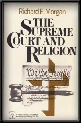 The Supreme Court and Religion. Richard E. Morgan.