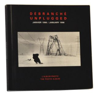 Débranché Janvier 1998. L'Album Photo / Unplugged January 1998. The Photo Album. Andréanne Foucault, Sylvain Turner, Gaston L'Heureux, Trevor Ferguson, preface.