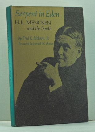 Serpent in Eden: H. L. Mencken and the South. Fred C. Jr. Hobson, Gerald W. Johnson, foreword