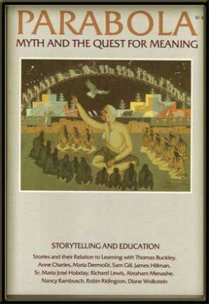 Parabola: Myth and the Quest for Meaning; Volume IV, No. 4 (November 1979); Storytelling and Education. D. M. Dooling, Sister Maria J. Hobday, R. Lewis, A. Menashe, T. Buckley, J. Hillman, D. Wolkstein, M. Dermolit, R. Ridington, S. Gill, W. J. Smith, P. Jordan-Smith, R. Jeanes, D. Metzger, S. Bergholz.