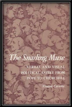 The Snarling Muse: Verbal and Visual Political Satire from Pope to Churchill. Vincent Carretta.