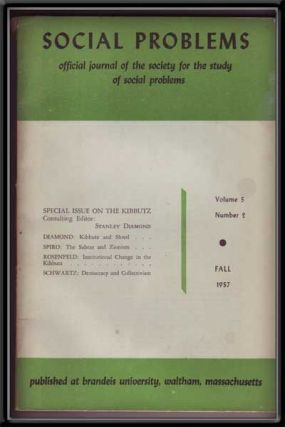 Social Problems: the Official Journal of the Society for the Study of Social Problems, Volume 5, Number 2 (Fall 1957) ; Special Issue on the Kibbutz. Stanley Diamond, Melford E. Spiro, Eva Rosenfeld, Richard D. Schwartz.