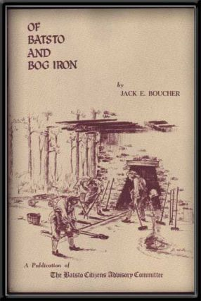 Of Batsto and Bog Iron. Jack E. Boucher.
