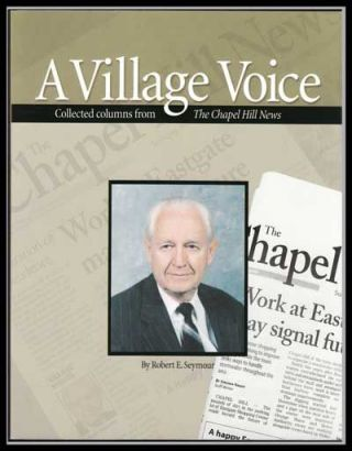 A Village Voice: Collected Columns from the Chapel Hill News: Collected Columns from the Chapel Hill News. Robert E. Seymour.