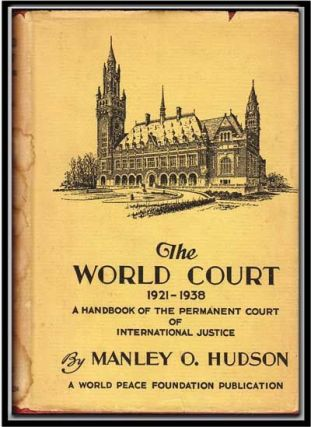 The World Court 1921-1938: a Handbook of the Permanent Court of International Justice. Manley O. Hudson.