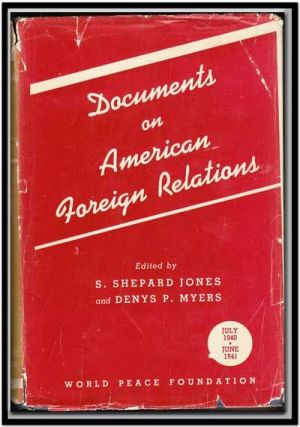 Documents on American Foreign Relations, Vol. 3 (July 1940-June 1941). S. Shepard Jones, Denys P....