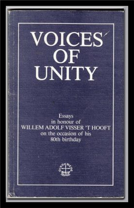 Voices of Unity: Essays in honour of Willem Adolf Visser 't Hooft on the occasion of his 80th...