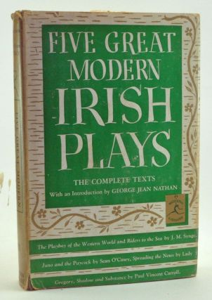 Five Great Modern Irish Plays: The Complete Texts. George Jean Nathan, J. M. Synge, Sean O'Casey, Lady Gregory, Paul Vincent Carroll, intro.