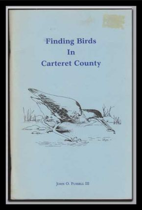 Finding Birds in Carteret County. John O. III Fussell.